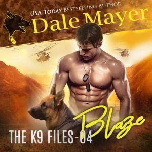 Blaze: Book 4 of The K9 Files, Dale Mayer