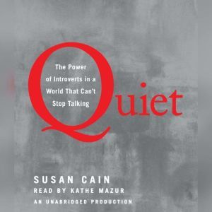 Quiet The Power of Introverts in a World That Can't Stop Talking, Susan Cain