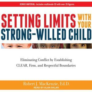 Setting Limits with Your Strong-Willed Child: Eliminating Conflict by Establishing Clear, Firm, and Respectful Boundaries, Ed.D. MacKenzie