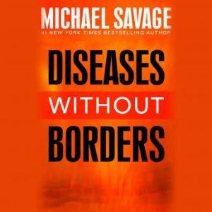 Diseases without Borders: Boosting Your Immunity Against Infectious Diseases from the Flu and Measles to Tuberculosis, Michael Savage