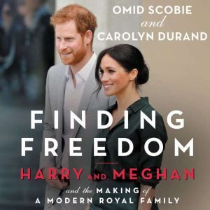 Finding Freedom: Harry and Meghan and the Making of a Modern Royal Family, Omid Scobie