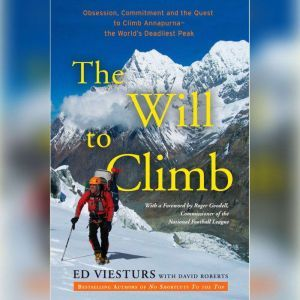 The Will to Climb Obsession and Commitment and the Quest to Climb Annapurna--the World's Deadliest Peak, Ed Viesturs