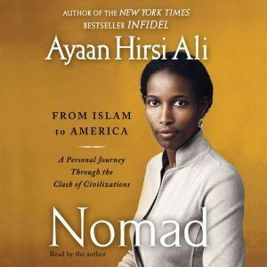 Nomad: From Islam to America: A Personal Journey Through the Clash of Civilizations, Ayaan Hirsi Ali