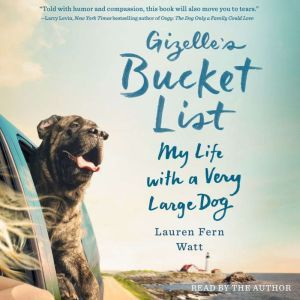 Gizelle's Bucket List My Big Adventure with a Very Big Dog, Lauren Fern Watt