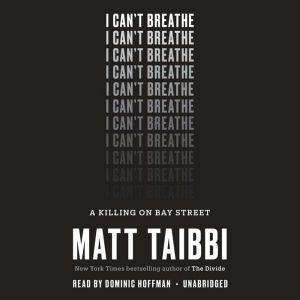 I Can't Breathe A Killing on Bay Street, Matt Taibbi