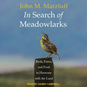 In Search of Meadowlarks: Birds, Farms, and Food in Harmony with the Land, John M. Marzluff