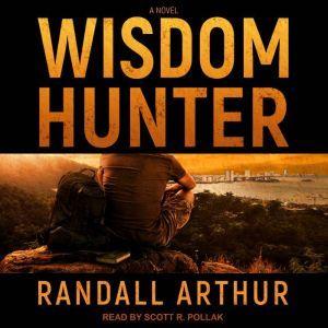 Wisdom Hunter: A Novel, Randall Arthur