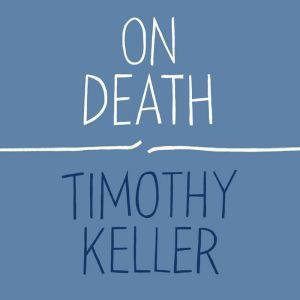 On Death, Timothy Keller