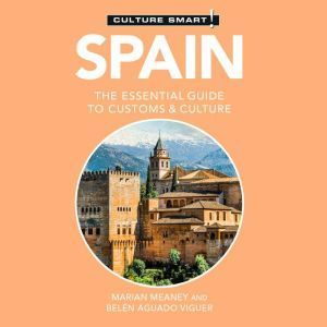 Spain - Culture Smart!: The Essential Guide to Customs & Culture, Belen Aguado Viguer/Marian Meaney