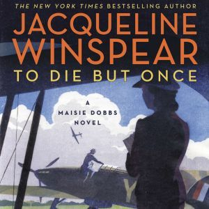 To Die but Once: A Maisie Dobbs Novel, Jacqueline Winspear