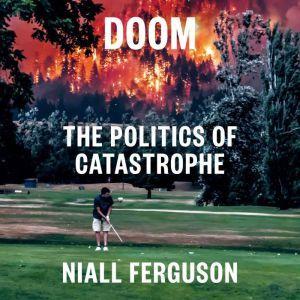 Doom The Politics of Catastrophe, Niall Ferguson