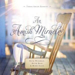 An Amish Miracle: Always Beautiful, Always His Providence, Always in My Heart, Beth Wiseman