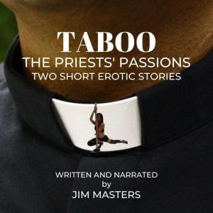 Taboo: The Priests' Passions: Two Short Erotic Stories, Jim Masters