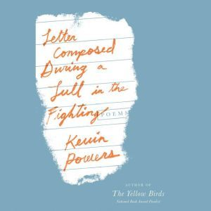 Letter Composed During a Lull in the Fighting: Poems, Kevin Powers