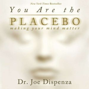 You Are The Placebo, Dr. Joe Dispenza