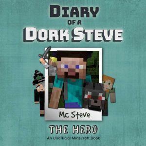Diary Of A Minecraft Dork Steve Book 2: The Hero (An Unofficial Minecraft Book), MC Steve