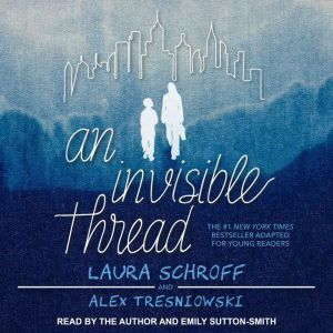 An Invisible Thread A Young Reader's Edition, Laura Schroff
