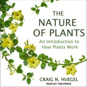 The Nature of Plants An Introduction to How Plants Work, Craig N. Huegel