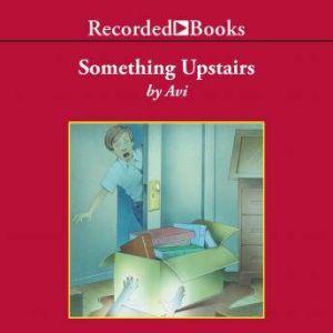 Something Upstairs, Avi