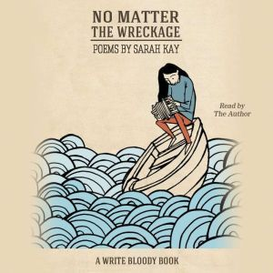 No Matter the Wreckage, Sarah Kay