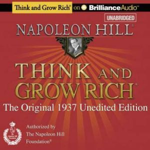 Think and Grow Rich (1937 Edition) The Original 1937 Unedited Edition, Napoleon Hill