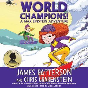 World Champions! A Max Einstein Adventure, James Patterson