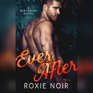 Ever After: Dirtshine Book 3, Roxie Noir