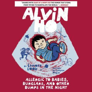 Alvin Ho: Allergic to Babies, Burglars, and Other Bumps in the Night, Lenore Look