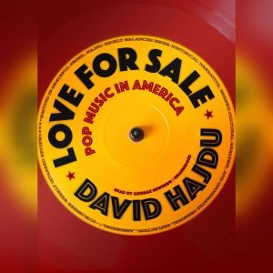 Love for Sale: Pop Music in America, David Hajdu