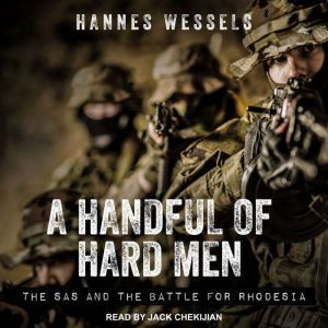 A Handful of Hard Men The SAS and the Battle for Rhodesia, Hannes Wessels
