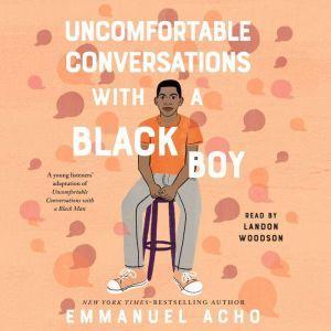 Uncomfortable Conversations with a Black Boy, Emmanuel Acho