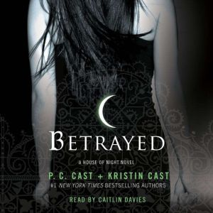 Betrayed A House of Night Novel, P. C. Cast