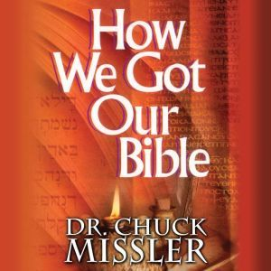 How We Got Our Bible, Chuck Missler
