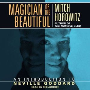 Magician of the Beautiful: An Introduction to Neville Goddard, Mitch Horowitz