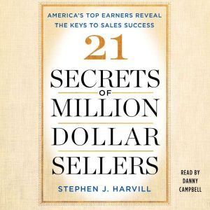 21 Secrets of Million-Dollar Sellers America's Top Earners Reveal the Keys to Sales Success, Stephen J. Harvill