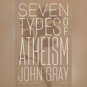 Seven Types of Atheism, John Gray