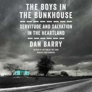 The Boys in the Bunkhouse Servitude and Salvation in the Heartland, Dan Barry