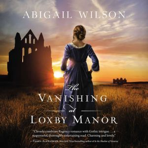 The Vanishing at Loxby Manor, Abigail Wilson