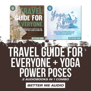 Travel Guide for Everyone + Yoga Power Poses: 2 Audiobooks in 1 Combo, Better Me Audio