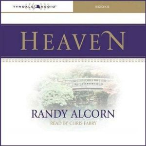 Heaven: Biblical Answers to Common Questions, Randy Alcorn
