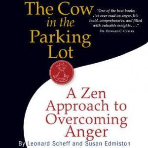The Cow in the Parking Lot A Zen Approach to Overcoming Anger, Leonard Scheff