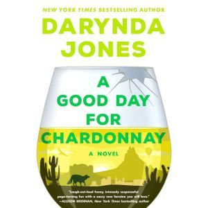 A Good Day for Chardonnay A Novel, Darynda Jones