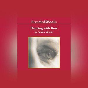 Dancing with Rose: Finding Life in the Land of Alzheimer's, Lauren Kessler
