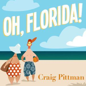 Oh, Florida! How America's Weirdest State Influences the Rest of the Country, Craig Pittman