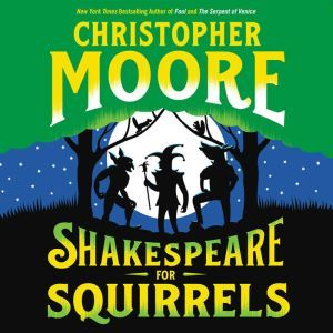 Shakespeare for Squirrels A Novel, Christopher Moore