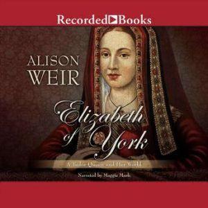 Elizabeth of York A Tudor Queen and Her World, Alison Weir