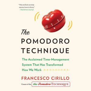 The Pomodoro Technique: The Acclaimed Time-Management System That Has Transformed How We Work, Francesco Cirillo