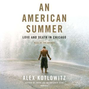 An American Summer: Love and Death in Chicago, Alex Kotlowitz