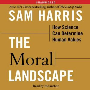The Moral Landscape How Science Can Determine Human Values, Sam Harris