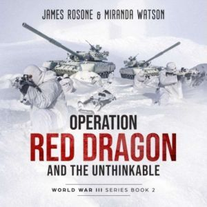 Operation Red Dragon and the Unthinkable, James Rosone